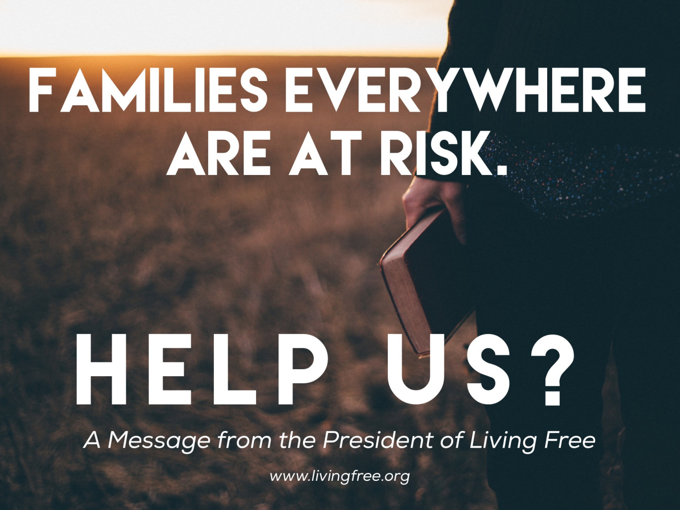 Families Everywhere Are At Risk. Help Us? – A Letter From The President of LF