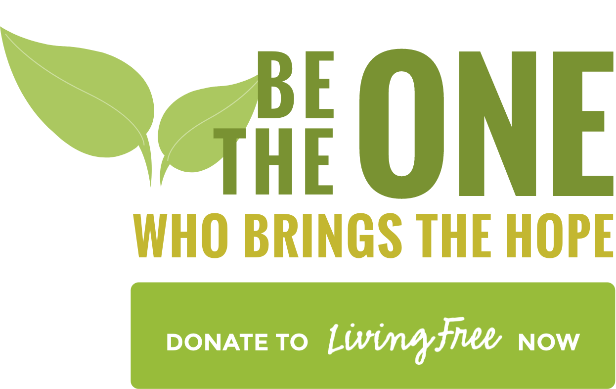 Be the One Who Brings the Hope -- Give to Living Free